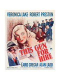 THIS GUN FOR HIRE, l-r: Alan Ladd, Veronica Lake, Robert Preston on window card, 1942 Posters