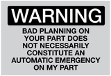 Your Bad Planning Is Not My Emergency Sign Poster Affiches