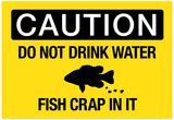Caution Do Not Drink Water Fish Crap In It Sign Poster Photo