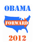 OBAMA forward 2012 Prints by Tom Slaughter