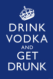 Drink Vodka and Get Drunk Plastic Sign Wall Sign