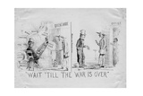 Wait 'til the War Is Over, Published by Ehrgott and Forbriger, Cincinatti, C. 1861 Giclee Print