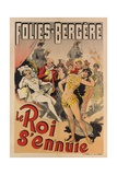 The King Is Bored', Poster Advertising the Folies-Bergere Giclee Print by Alfred Choubrac