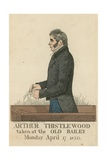 Portrait of Arthur Thistlewood Giclee Print by Richard Dighton