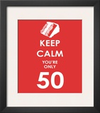 Keep Calm You're Only 50 (Red) Print