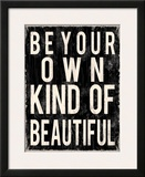 Be Your Own Kind of Beautiful Posters by Louise Carey