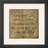 Sometimes God Calms Posters by Karen Tribett