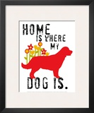 Home Is Where My Dog Is Poster by Ginger Oliphant