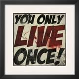 You Only Live Once! Posters by Daniel Bombardier