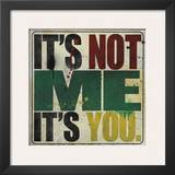 It's Not Me, It's You Prints by Daniel Bombardier