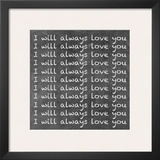 I Will Always Love You Posters by  Hakimipour-ritter