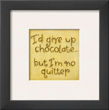 I'd Give up Chocolate Posters by Karen Tribett
