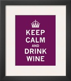 Keep Calm, Drink Wine Posters