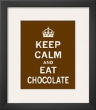 Keep Calm and Eat Chocolate Prints