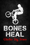 Bones Heal Chicks Dig Scars BMX Sports Plastic Sign Plastskylt