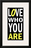 Love Who You Are Prints by Andrea James