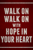 Walk On With Hope In Your Heart Plastic Sign Znaki plastikowe