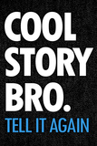 Cool Story Bro Tell It Again Humor Plastic Sign Plastic Sign
