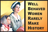 Well Behaved Women Rarely Make History Motivational Plastic Sign Plastic Sign by  Ephemera