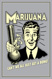 Marijuana Why Can't We All Get A Bong Funny Retro Plastic Sign Plastic Sign by  Retrospoofs