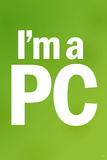 I'm a PC (Green) Plastic Sign Plastic Sign