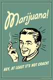 Marijuana Hey At Least It's Not Crack Funny Retro Plastic Sign Plastic Sign