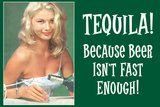 Tequila Because Beer Isn't Fast Enough Funny Plastic Sign Wall Sign