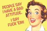 People Say I Have A Bad Attitude I Say Fuck Em Funny Plastic Sign Wall Sign