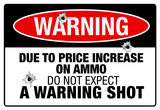 Price Increase On Ammo No Warning Shot Sign Poster Prints