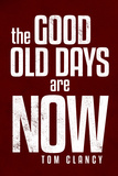 The Good Old Days are Now Tom Clancy Motivational Plastic Sign Plastic Sign
