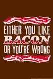 Like Bacon or You're Wrong Snorg Tees Plastic Sign Wall Sign