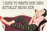 I Hate To Waste Sick Days Being Sick Funny Plastic Sign Wall Sign