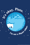 It's Okay Pluto Snorg Tees Plastic Sign Plastic Sign by  Snorg