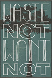 Waste Not Want Not Plastic Sign Wall Sign
