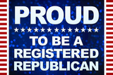 Proud to be a Registered Republican Plastic Sign Wall Sign