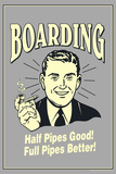 Boarding Half Pipes Good Full Pipes Better Funny Retro Plastic Sign Wall Sign