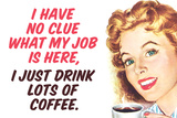 No Clue What My Job Is I Just Drink Coffee Funny Plastic Sign Placa de plástico por  Ephemera