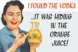 I Found the Vodka It Was Hiding in the Orange Juice Funny Plastic Sign - Plastik Tabelalar
