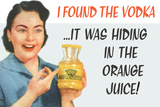 I Found the Vodka It Was Hiding in the Orange Juice Funny Plastic Sign Plastic Sign by  Ephemera