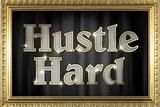 Hustle Hard Faux Framed Plastic Sign Wall Sign