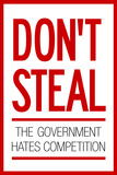 Don't Steal The Government Hates Competition Plastic Sign Plastic Sign