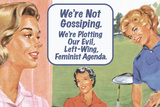 We're Not Gossiping We're Plotting Our Evil Feminist Agenda Funny Plastic Sign Wall Sign