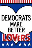 Democrats Make Better Lovers Plastic Sign Plastic Sign