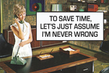 To Save Time Assume I'm Never Wrong Funny Plastic Sign Wall Sign