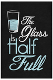 The Glass Is Half Full Plastic Sign Wall Sign