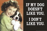 If My Dog Doesn't Like You I Don't Like You Funny Plastic Sign Plastic Sign by  Ephemera