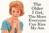 The Older I Get The More Everyone Can Kiss My Ass Funny Plastic Sign Wall Sign