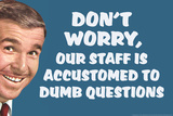 Don't Worry Our Staff Is Accustomed To Dumb Questions Funny Plastic Sign Plastic Sign by  Ephemera