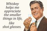 Whiskey Makes Me Appreciate Smaller Things In Life Funny Plastic Sign Wall Sign