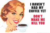 I Haven't Had my Coffee Yet Don't Make Me Kill You Funny Plastic Sign Plastic Sign by  Ephemera
